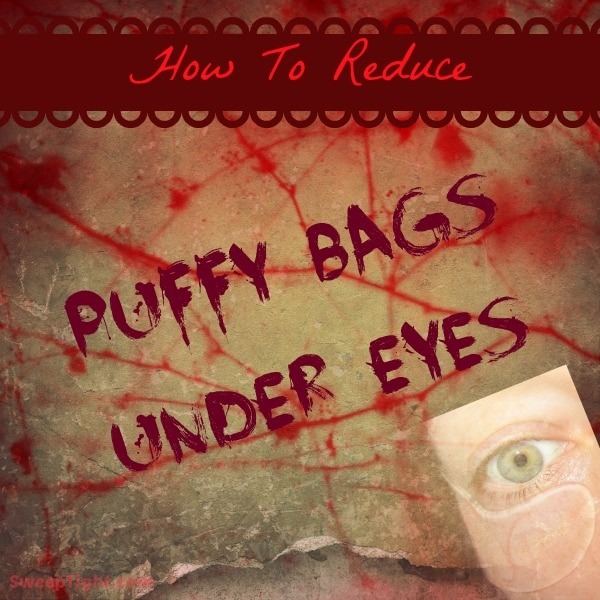 How to reduce bags under eyes