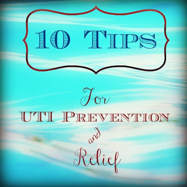 10 Tips for UTI Prevention and Relief