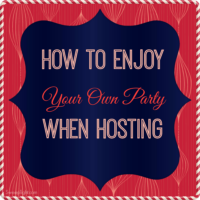 Hot to enjoy your own party when hosting