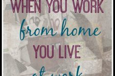 When you work from home you live at work