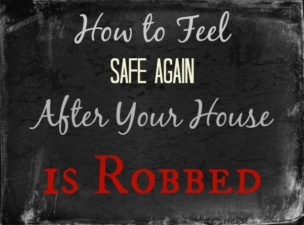 How to feel safe after your house is robbed