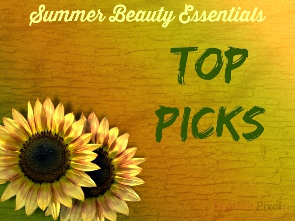 Summer Beauty Essentials - My Top Picks