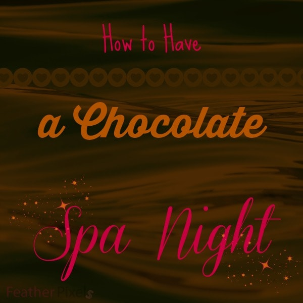 How to Have a Chocolate Spa Night