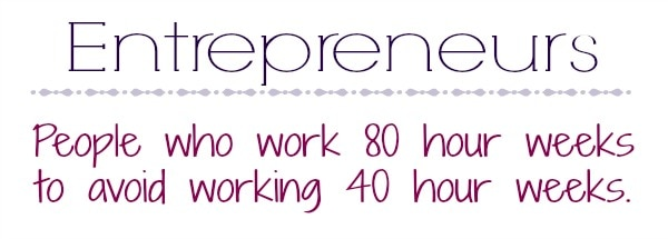 Entrepreneurs work 80 hours