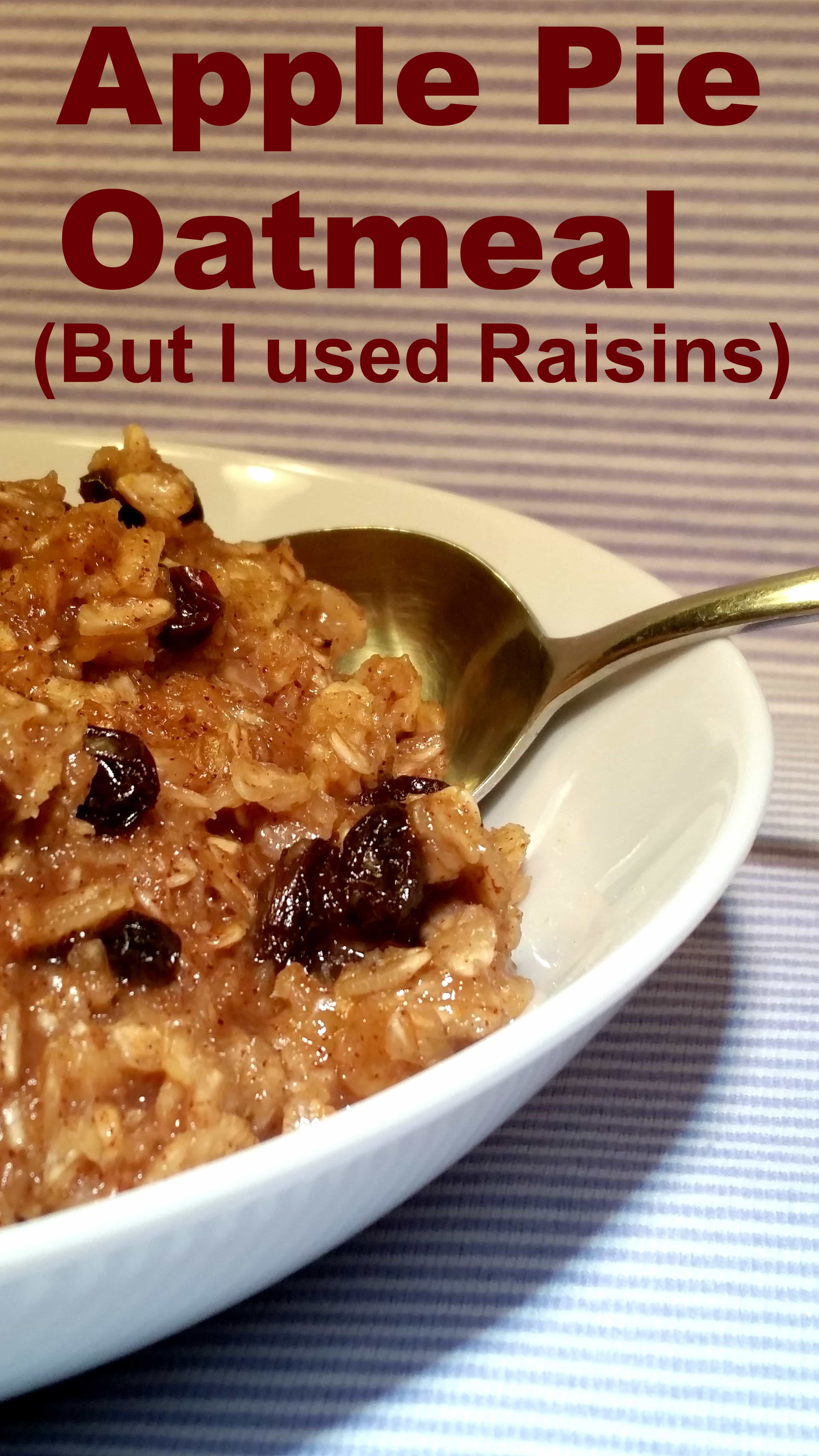 Easy Apple Pie Oatmeal (But I used Raisins)