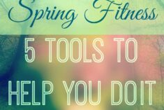 Spring Fitness - 5 Tools to Help you do it Right
