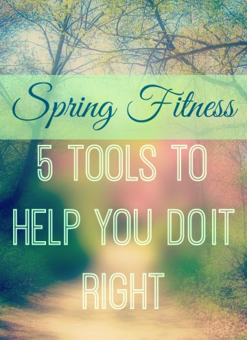 Spring Fitness – 5 Tools to Help you do it Right