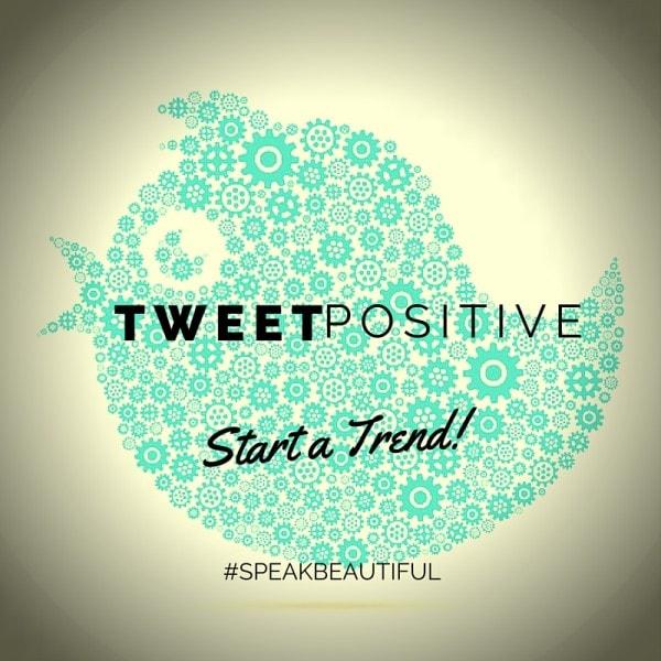 Tweet Positive #SpeakBeautiful