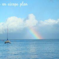 Have an escape plan