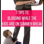 7 Tips to Blogging While the Kids are on Summer Break