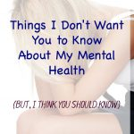 15 Things I Don't Want You to Know About My Mental Health