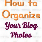 How to Organize your Blog Photos