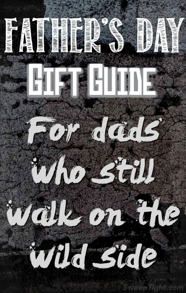 Cool Gifts for Dad - Father's Day gift ideas for dads who still walk on the wild side