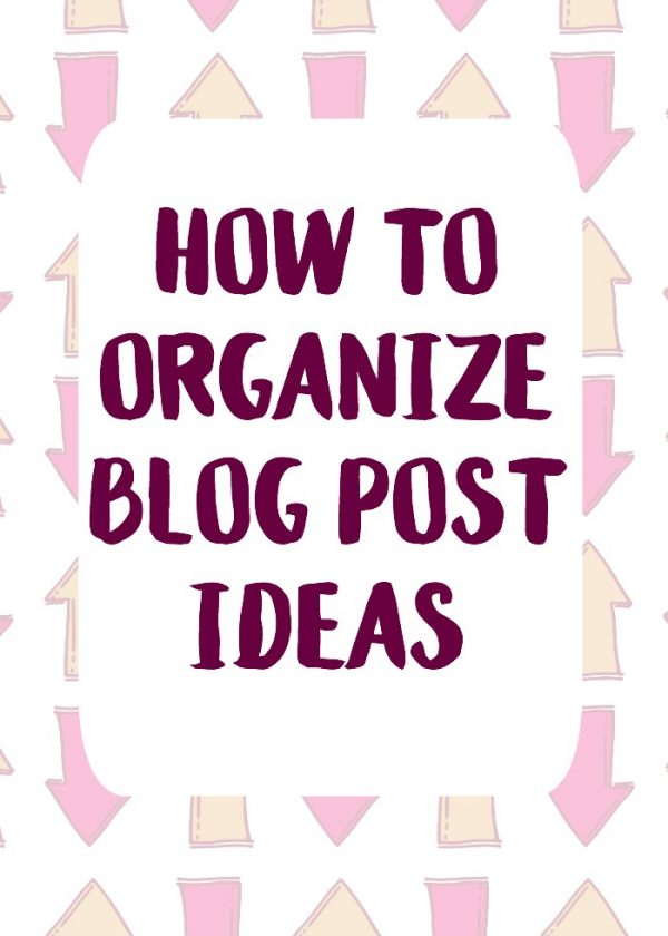 How to Organize Blog Post Ideas