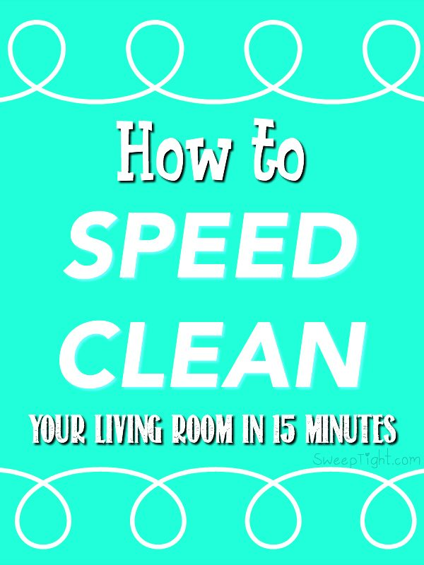How to speed clean your living room or any room in 15 minutes or less.