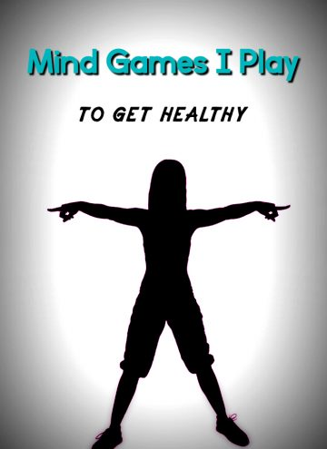 Get Healthy and Stay Healthy - Mind Games I Play