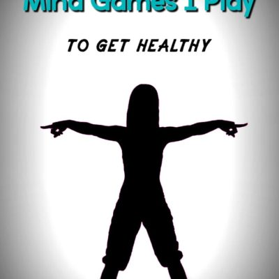 Get Healthy and Stay Healthy – Mind Games I Play