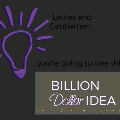 Billion Dollar Idea for the Ladies