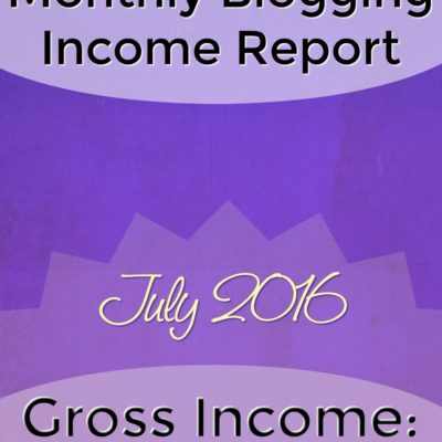Monthly Blogging Income Report – July 2016