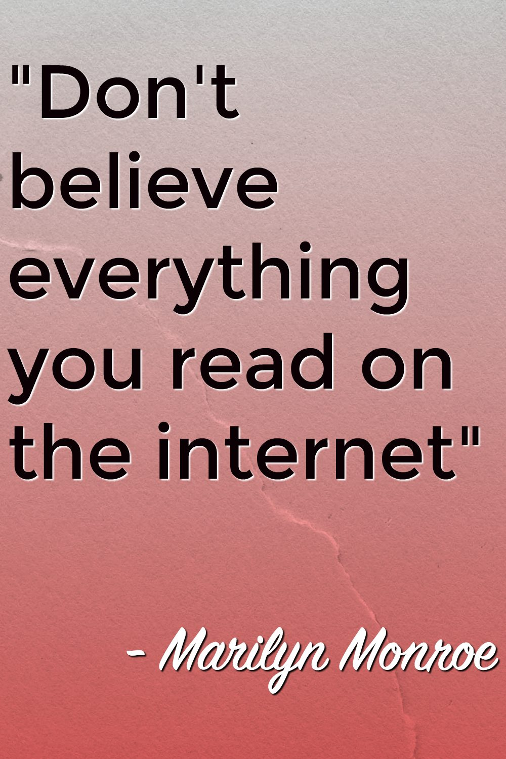 Don't believe everything you read on the internet quote