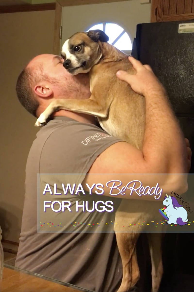 Always be ready for hugs