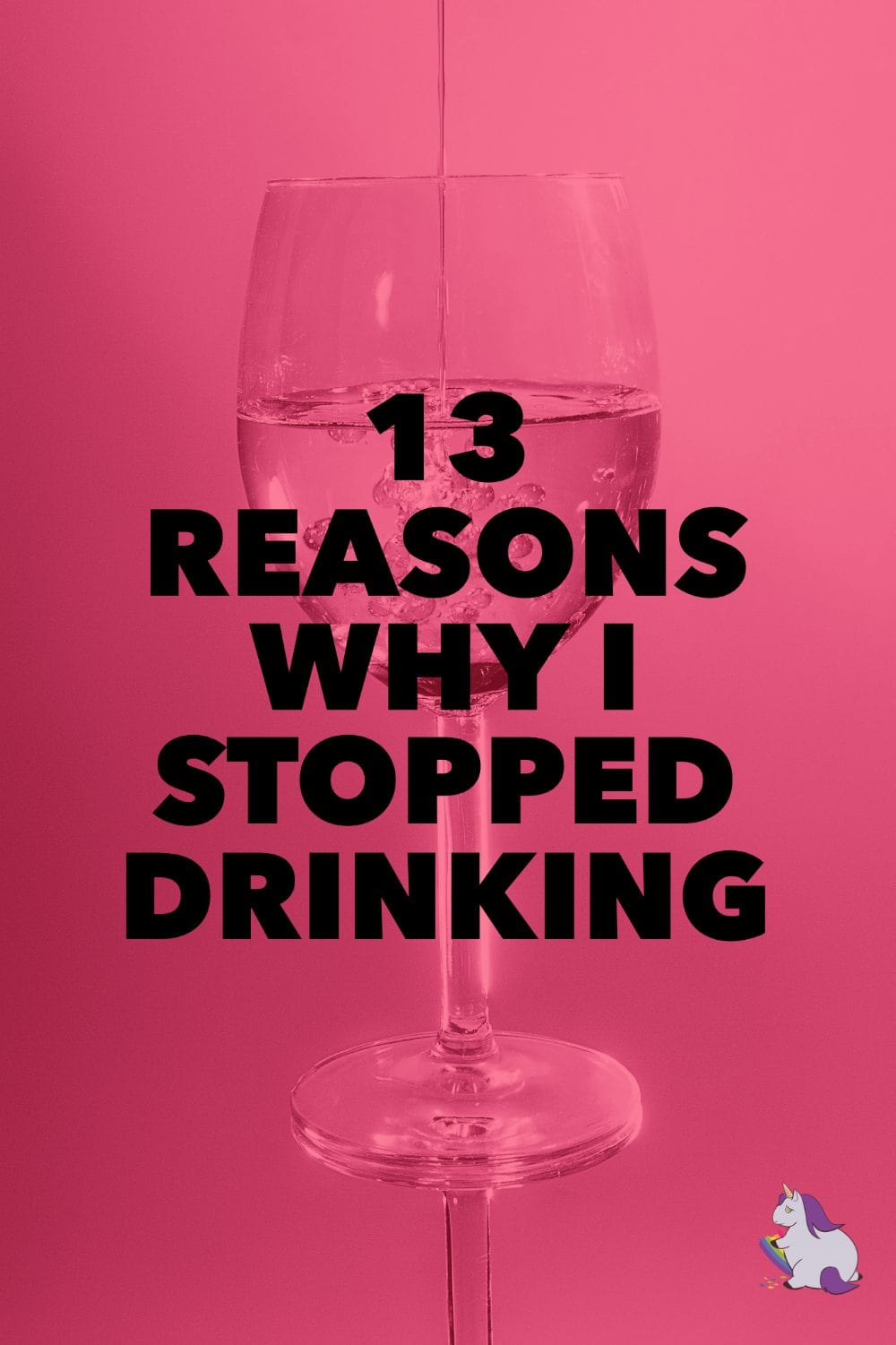 13 Reasons Why I Stopped Drinking
