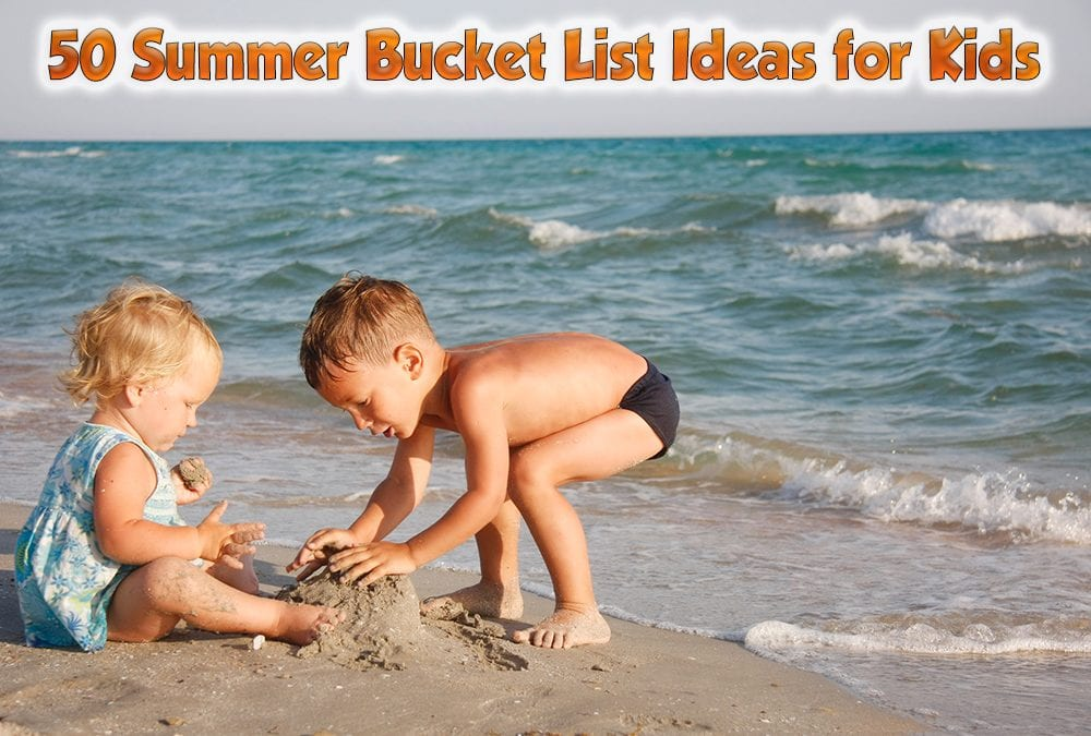 50 Summer Bucket List Ideas for Kids
