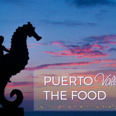 Puerto Vallarta Food Alone is Worth the Trip