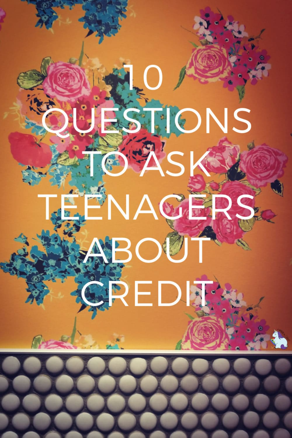 10 Questions to ask Teenagers About Credit on floral background